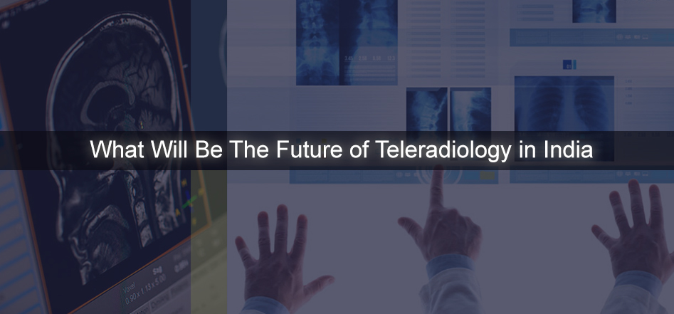 What Will Be The Future of Teleradiology in India