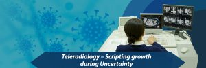 Teleradiology – Scripting growth during Uncertainty